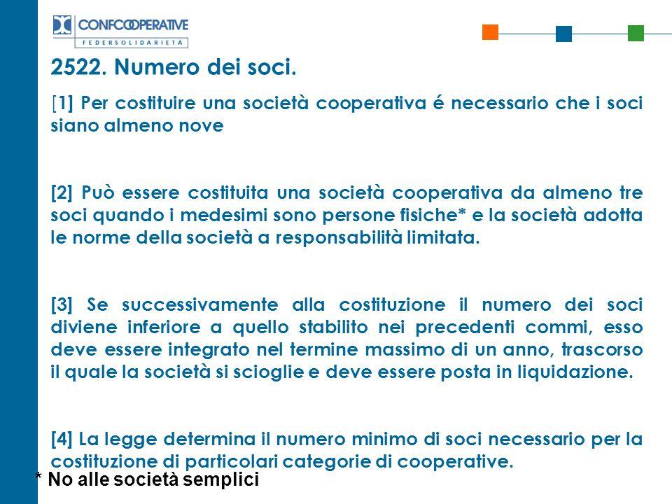 2522. Numero dei soci. [1] Per costituire una società cooperativa é necessario che i soci siano almeno nove.